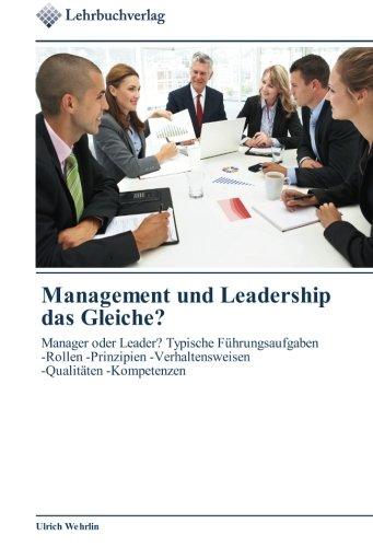 Management und Leadership das Gleiche?: Manager oder Leader? Typische Führungsaufgaben -Rollen -...