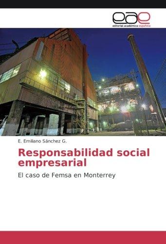 Responsabilidad social empresarial: El caso de Femsa en Monterrey (Paperback): E. Emiliano Sánchez ...