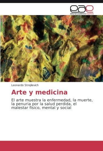 9783841766113: Arte y medicina: El arte muestra la enfermedad, la muerte, la penuria por la salud perdida, el malestar físico, mental y social (Spanish Edition)