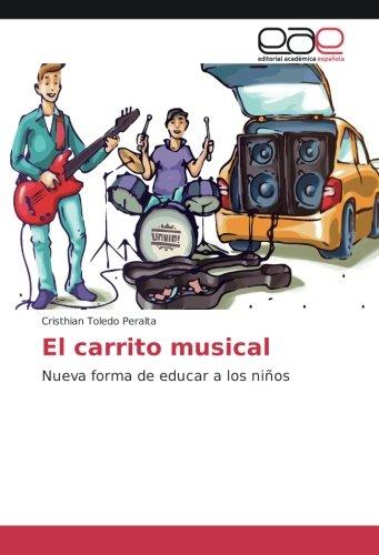 El carrito musical: Nueva forma de educar a los niños (Paperback): Cristhian Toledo Peralta