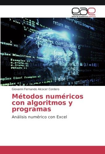 Métodos numéricos con algoritmos y programas: Giovanni Fernando Alcocer