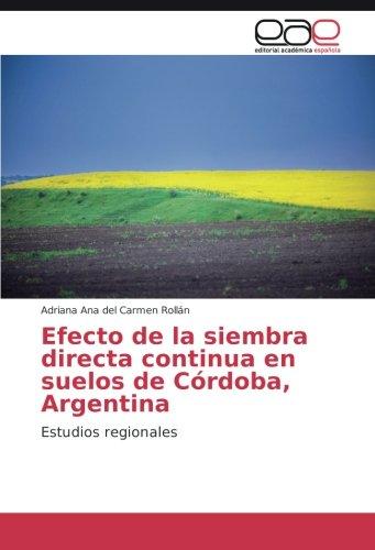 9783841767844: Efecto de la siembra directa continua en suelos de Córdoba, Argentina: Estudios regionales (Spanish Edition)