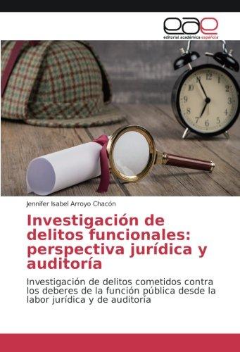 9783841768247: Investigación de delitos funcionales: perspectiva jurídica y auditoría: Investigación de delitos cometidos contra los deberes de la función pública desde la labor jurídica y de auditoría