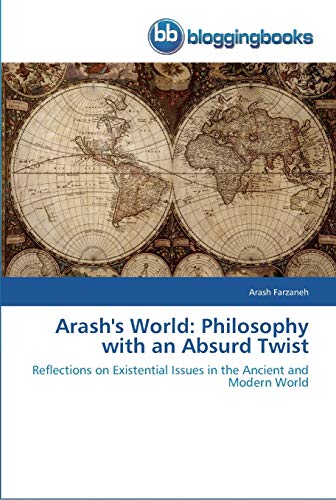 9783841770240: Arash's World: Philosophy with an Absurd Twist: Reflections on Existential Issues in the Ancient and Modern World
