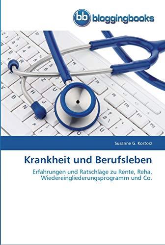 Krankheit und Berufsleben: Erfahrungen und Ratschläge zu Rente, Reha, ...