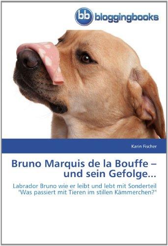 9783841770462: Bruno Marquis de la Bouffe - und sein Gefolge...: Labrador Bruno wie er leibt und lebt mit Sonderteil