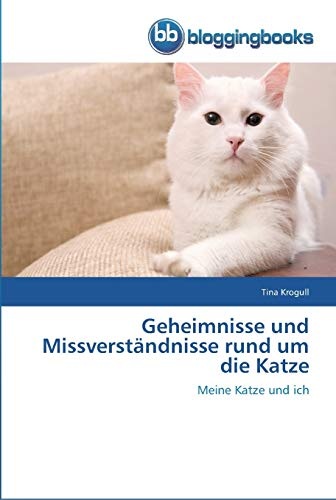 9783841771438: Geheimnisse und Missverständnisse rund um die Katze: Meine Katze und ich