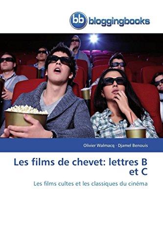 9783841774286: Les films de chevet: lettres B et C: Les films cultes et les classiques du cin�ma