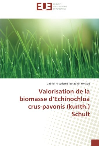 Valorisation de la biomasse d Echinochloa crus-pavonis (kunth.) Schult (Paperback): Gabriel ...