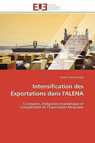9783841780768: Intensification des Exportations dans l'ALENA: Croissance, Int�gration �conomique et Comp�titivit� de l'Exportation Mexicaine