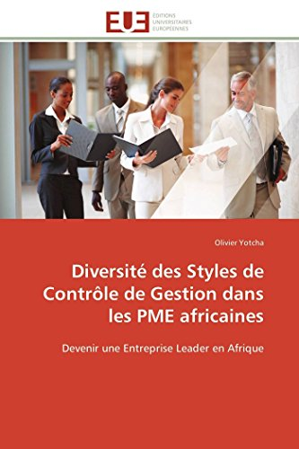 9783841780812: Diversité des Styles de Contrôle de Gestion dans les PME africaines: Devenir une Entreprise Leader en Afrique (Omn.Univ.Europ.) (French Edition)