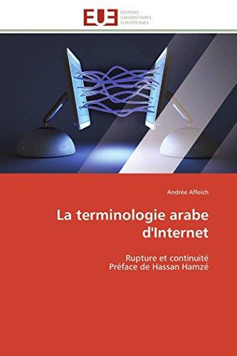 La terminologie arabe d'Internet: Rupture et continuité Préface de Hassan Hamzé (Omn.Univ.Europ...