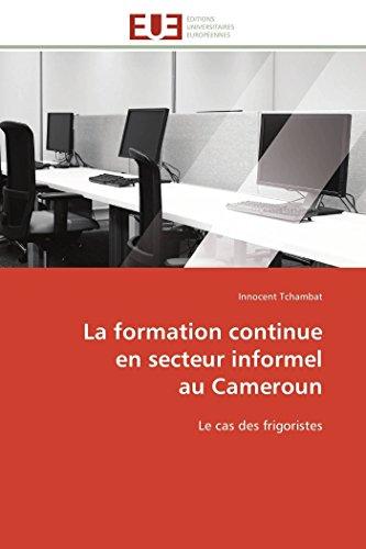 9783841781772: La formation continue en secteur informel au Cameroun: Le cas des frigoristes (Omn.Univ.Europ.) (French Edition)