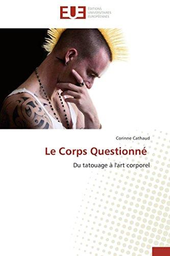 9783841781994: Le Corps Questionn�: Du tatouage � l'art corporel