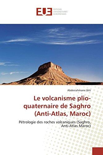 9783841782632: Le volcanisme plio-quaternaire de Saghro (Anti-Atlas, Maroc): Pétrologie des roches volcaniques (Saghro, Anti-Atlas Maroc)