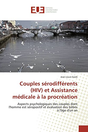 9783841784063: Couples sérodifférents (HIV) et Assistance médicale à la procréation: Aspects psychologiques des couples dont l'homme est séropositif et évaluation ... d'un an (Omn.Univ.Europ.) (French Edition)