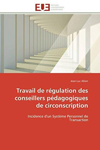 9783841784186: Travail de régulation des conseillers pédagogiques de circonscription: Incidence d'un Système Personnel de Transaction