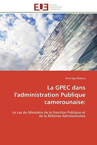9783841785381: La GPEC dans l'administration Publique camerounaise:: Le cas du Ministère de la Fonction Publique et de la Réforme Administrative (Omn.Univ.Europ.) (French Edition)