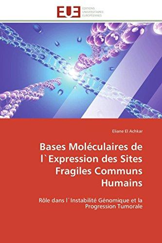 9783841785589: Bases Moléculaires de l`Expression des Sites Fragiles Communs Humains: Rôle dans l`Instabilité Génomique et la Progression Tumorale (Omn.Univ.Europ.) (French Edition)