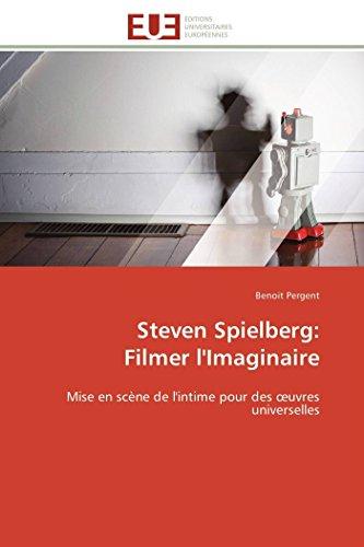 9783841785664: Steven Spielberg: Filmer l'Imaginaire: Mise en scène de l'intime pour des œuvres universelles (Omn.Univ.Europ.) (French Edition)