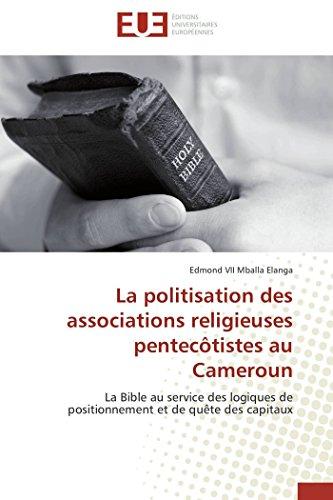 9783841786043: La politisation des associations religieuses pentecôtistes au Cameroun: La Bible au service des logiques de positionnement et de quête des capitaux