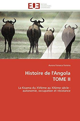 9783841786364: Histoire de l'Angola TOME II: La Kisama du XVIème au XXème siècle : autonomie, occupation et résistance (Omn.Univ.Europ.) (French Edition)