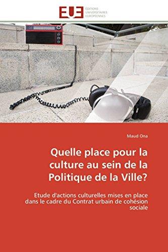 9783841786555: Quelle place pour la culture au sein de la Politique de la Ville?: Etude d'actions culturelles mises en place dans le cadre du Contrat urbain de cohésion sociale