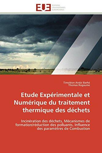 9783841786876: Etude Expérimentale et Numérique du traitement thermique des déchets: Incinération des déchets, Mécanismes de formation/réduction des polluants, ... Combustion (Omn.Univ.Europ.) (French Edition)