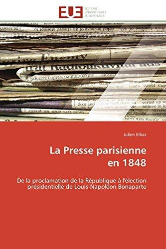 9783841787439: La Presse parisienne en 1848: De la proclamation de la R�publique � l'�lection pr�sidentielle de Louis-Napol�on Bonaparte