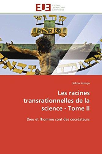 9783841787538: Les racines transrationnelles de la science - Tome II: Dieu et l'homme sont des cocréateurs