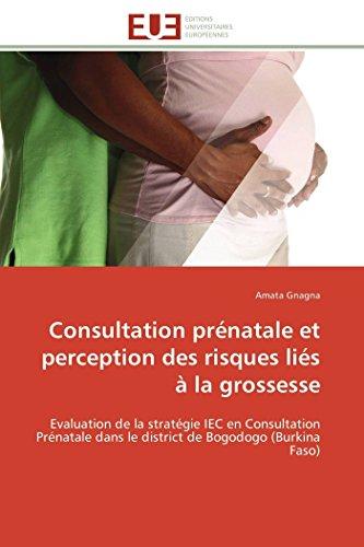 9783841788542: Consultation prénatale et perception des risques liés à la grossesse: Evaluation de la stratégie IEC en Consultation Prénatale dans le district de ... Faso) (Omn.Univ.Europ.) (French Edition)