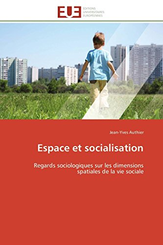 9783841789105: Espace et socialisation: Regards sociologiques sur les dimensions spatiales de la vie sociale