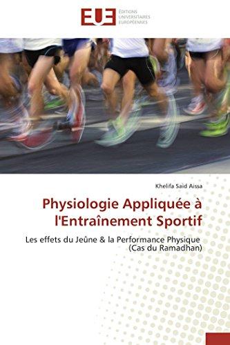 9783841791467: Physiologie Appliquée à l'Entraînement Sportif: Les effets du Jeûne & la Performance Physique (Cas du Ramadhan)