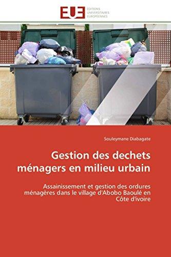 9783841791825: Gestion des dechets ménagers en milieu urbain: Assainissement et gestion des ordures ménagères dans le village d'Abobo Baoulé en Côte d'ivoire
