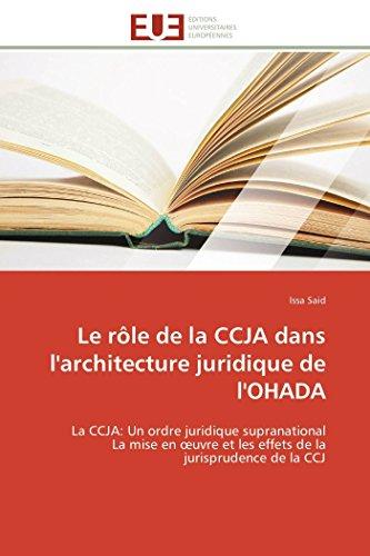 9783841792143: Le rôle de la CCJA dans l'architecture juridique de l'OHADA: La CCJA: Un ordre juridique supranational La mise en œuvre et les effets de la jurisprudence de la CCJ (OMN.UNIV.EUROP.) (French Edition)