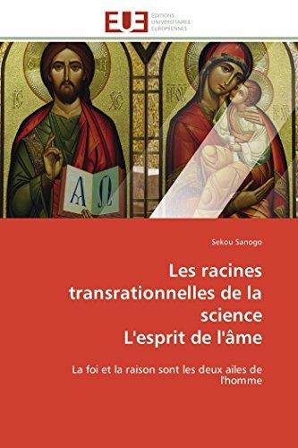 9783841792716: Les racines transrationnelles de la science L'esprit de l'âme: La foi et la raison sont les deux ailes de l'homme