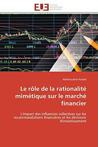 9783841792907: Le rôle de la rationalité mimétique sur le marché financier: L'impact des influences collectives sur les recommandations financières et les décisions ... (Omn.Univ.Europ.) (French Edition)