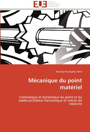 9783841793010: Mécanique du point matériel: cinématique et dynamique du point et du solide;oscillateur harmonique et notion de relativité (Omn.Univ.Europ.) (French Edition)