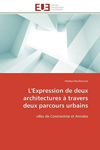 9783841793423: L'Expression de deux architectures à travers deux parcours urbains: villes de Constantine et Annaba (Omn.Univ.Europ.) (French Edition)