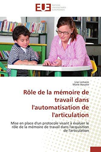 9783841793508: Rôle de la mémoire de travail dans l'automatisation de l'articulation: Mise en place d'un protocole visant a evaluer le rôle de la memoire de travail dans l'acquisition de l'articulation