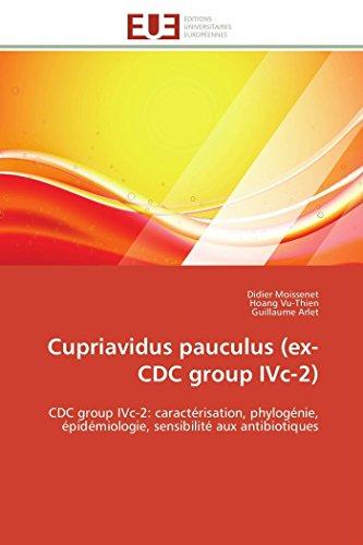 9783841793973: Cupriavidus pauculus (ex-CDC group IVc-2): CDC group IVc-2: caractérisation, phylogénie, épidémiologie, sensibilité aux antibiotiques (Omn.Univ.Europ.) (French Edition)