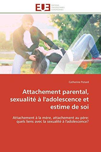 9783841794321: Attachement parental, sexualit� � l'adolescence et estime de soi: Attachement � la m�re, attachement au p�re: quels liens avec la sexualit� � l'adolescence?