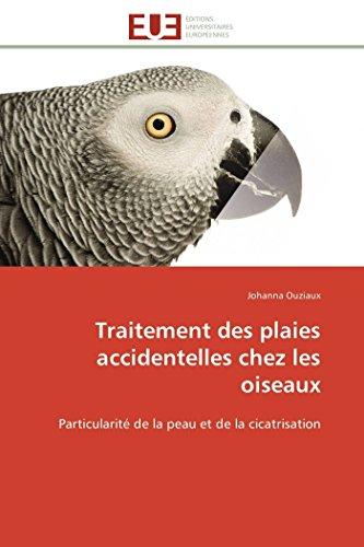 9783841794444: Traitement des plaies accidentelles chez les oiseaux: Particularité de la peau et de la cicatrisation