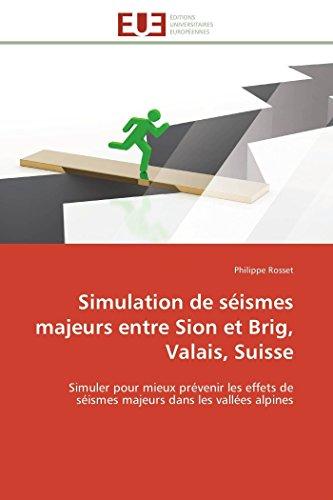 9783841795137: Simulation de séismes majeurs entre Sion et Brig, Valais, Suisse: Simuler pour mieux prévenir les effets de séismes majeurs dans les vallées alpines (Omn.Univ.Europ.) (French Edition)