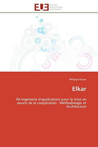 9783841795298: Elkar: Ré-Ingénierie d'applications pour la mise en oeuvre de la coopération : Méthodologie et Architecture