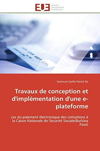 9783841795328: Travaux de conception et d'implémentation d'une e-plateforme: cas du paiement électronique des cotisations à la Caisse Nationale de Sécurité Sociale(Burkina Faso) (Omn.Univ.Europ.) (French Edition)