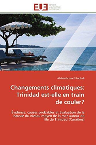 9783841796271: Changements climatiques: Trinidad est-elle en train de couler?: Évidence, causes probables et évaluation de la hausse du niveau moyen de la mer autour ... (Caraïbes) (Omn.Univ.Europ.) (French Edition)