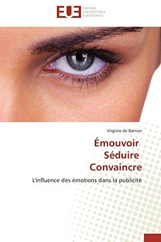 9783841797698: Émouvoir Séduire Convaincre: L'influence des émotions dans la publicité (Omn.Univ.Europ.) (French Edition)