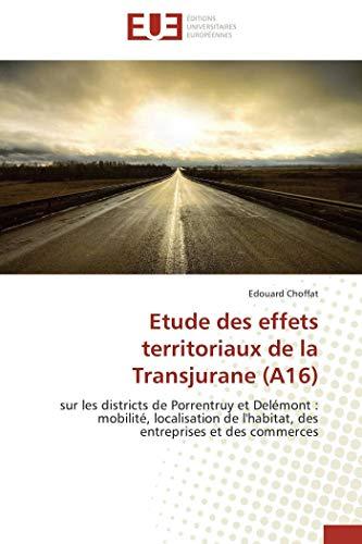9783841798602: Etude des effets territoriaux de la Transjurane (A16): sur les districts de Porrentruy et Delémont : mobilité, localisation de l'habitat, des entreprises et des commerces (French Edition)
