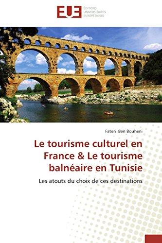 9783841798930: Le tourisme culturel en France & Le tourisme balnéaire en Tunisie: Les atouts du choix de ces destinations